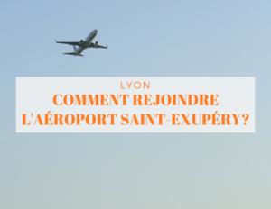Lyon comment rejoindre l'aéroport saint exupéry