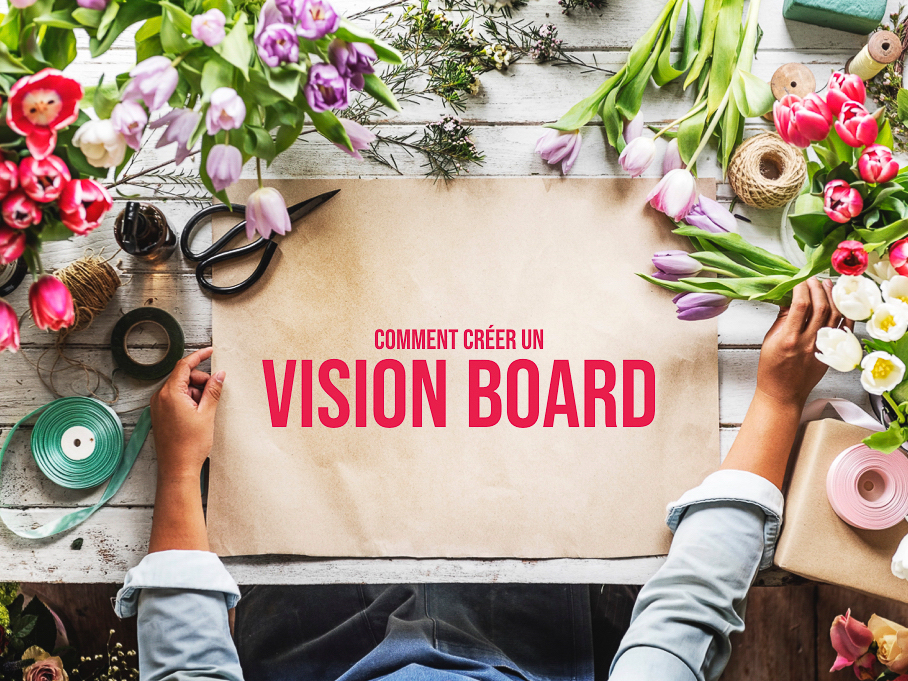 Comment créer un vision board en 6 étapes?